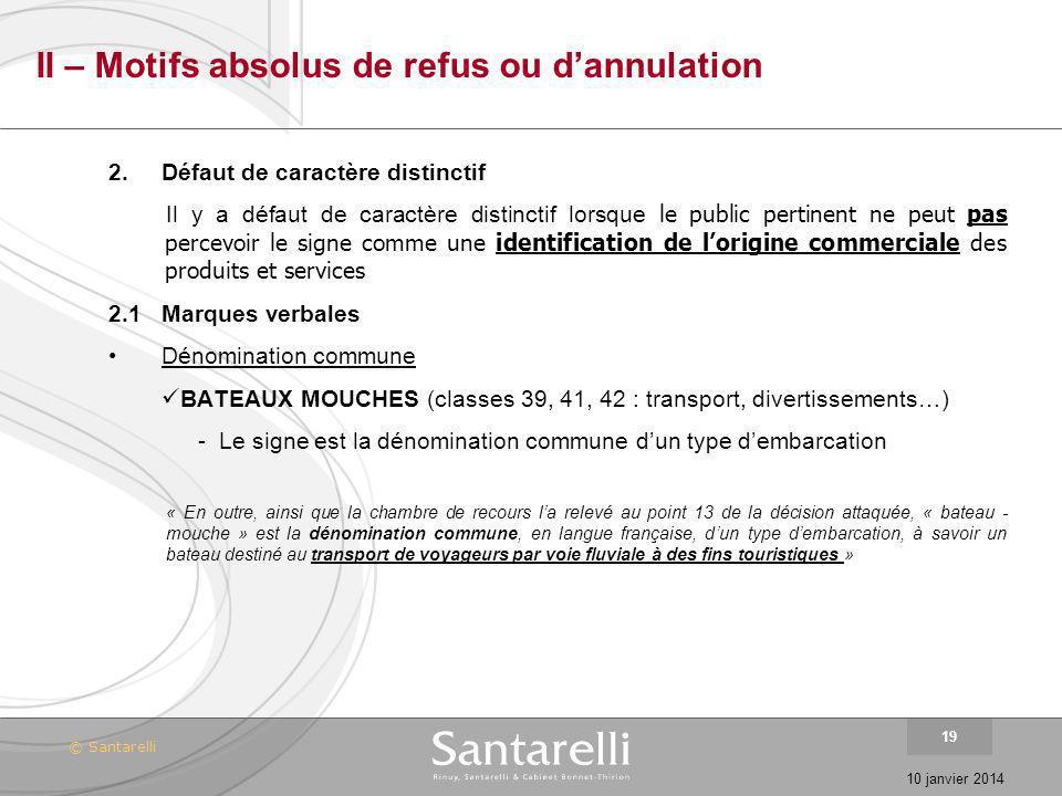 © Santarelli 10 janvier 2014 19 II – Motifs absolus de refus ou dannulation 2.Défaut de caractère distinctif Il y a défaut de caractère distinctif lor