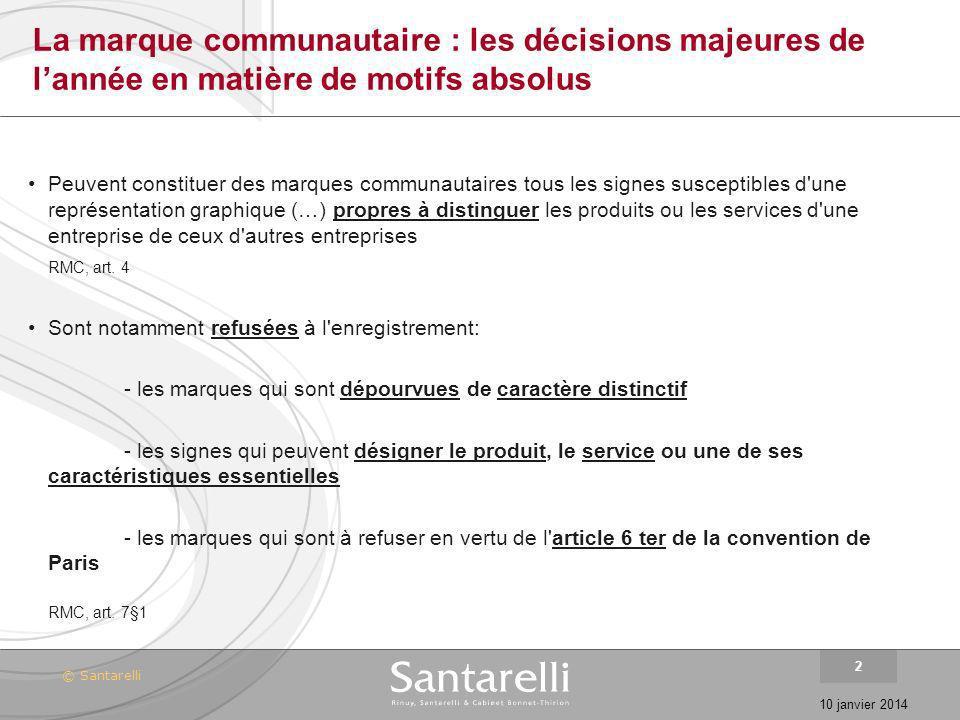 © Santarelli 10 janvier 2014 2 La marque communautaire : les décisions majeures de lannée en matière de motifs absolus Peuvent constituer des marques