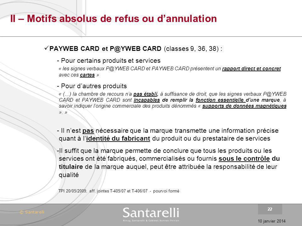 © Santarelli 10 janvier 2014 22 II – Motifs absolus de refus ou dannulation PAYWEB CARD et P@YWEB CARD (classes 9, 36, 38) : - Pour certains produits