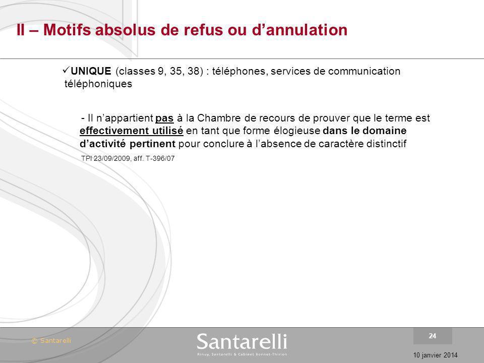 © Santarelli 10 janvier 2014 24 II – Motifs absolus de refus ou dannulation UNIQUE (classes 9, 35, 38) : téléphones, services de communication télépho