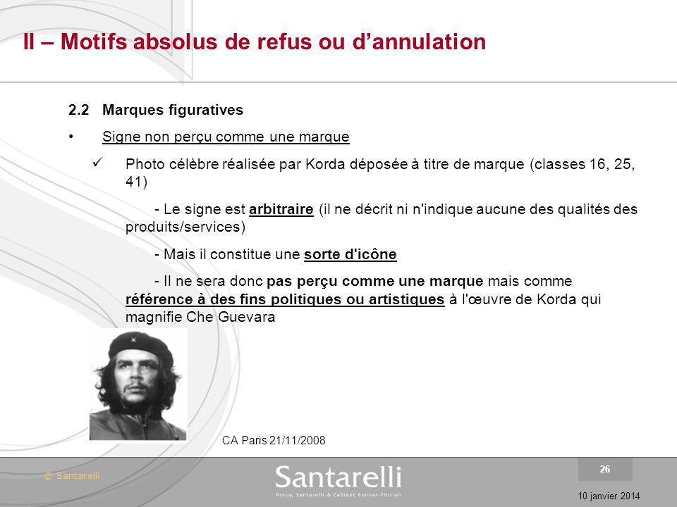 © Santarelli 10 janvier 2014 26 II – Motifs absolus de refus ou dannulation 2.2Marques figuratives Signe non perçu comme une marque Photo célèbre réal