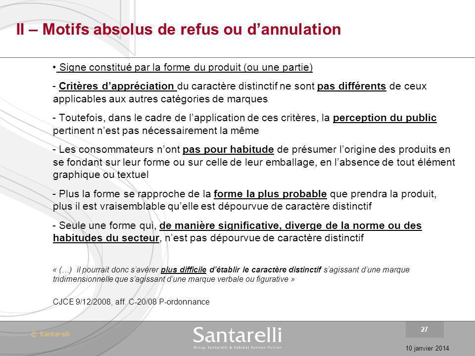 © Santarelli 10 janvier 2014 27 II – Motifs absolus de refus ou dannulation Signe constitué par la forme du produit (ou une partie) - Critères dappréc