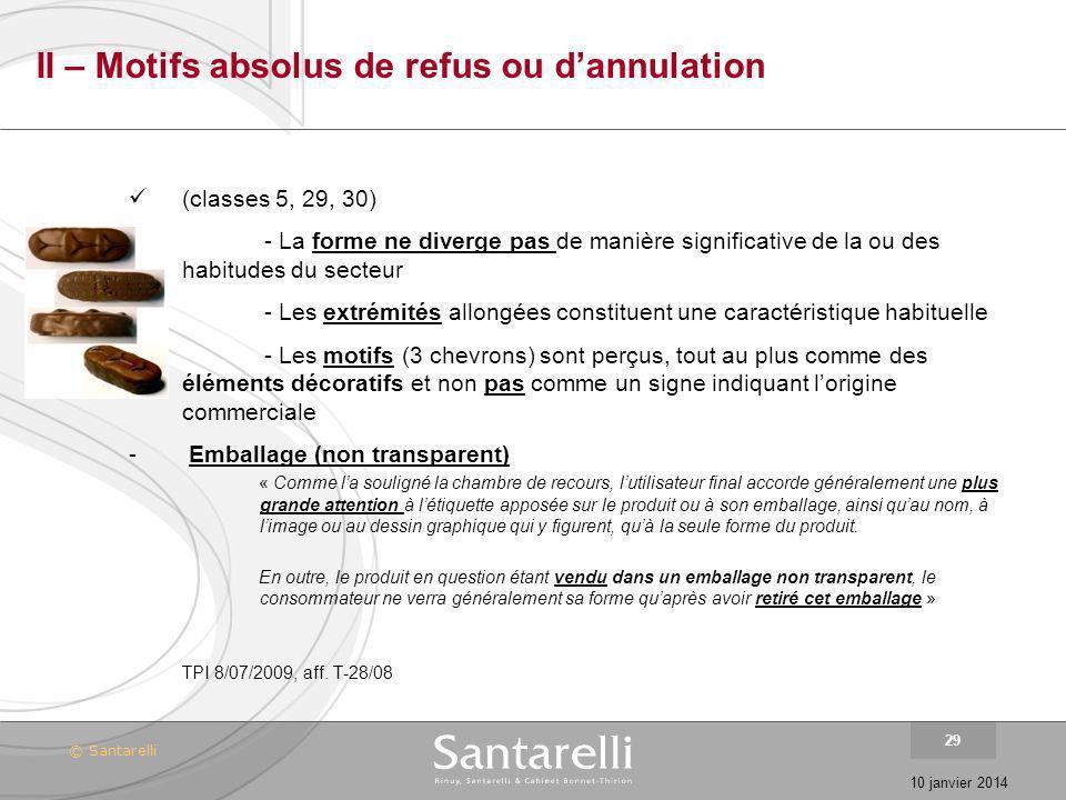 © Santarelli 10 janvier 2014 29 II – Motifs absolus de refus ou dannulation (classes 5, 29, 30) - La forme ne diverge pas de manière significative de