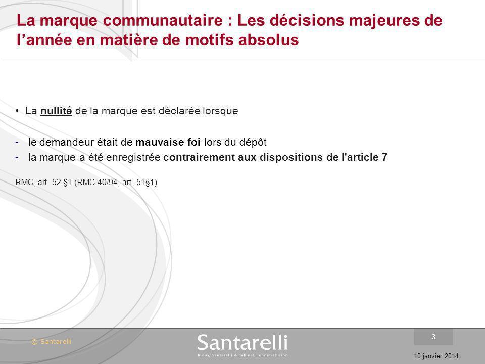© Santarelli 10 janvier 2014 3 La marque communautaire : Les décisions majeures de lannée en matière de motifs absolus La nullité de la marque est déc