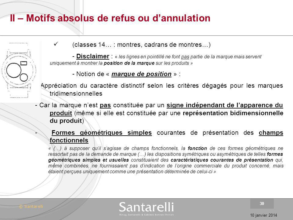 © Santarelli 10 janvier 2014 30 II – Motifs absolus de refus ou dannulation (classes 14… : montres, cadrans de montres…) - Disclaimer : « les lignes e