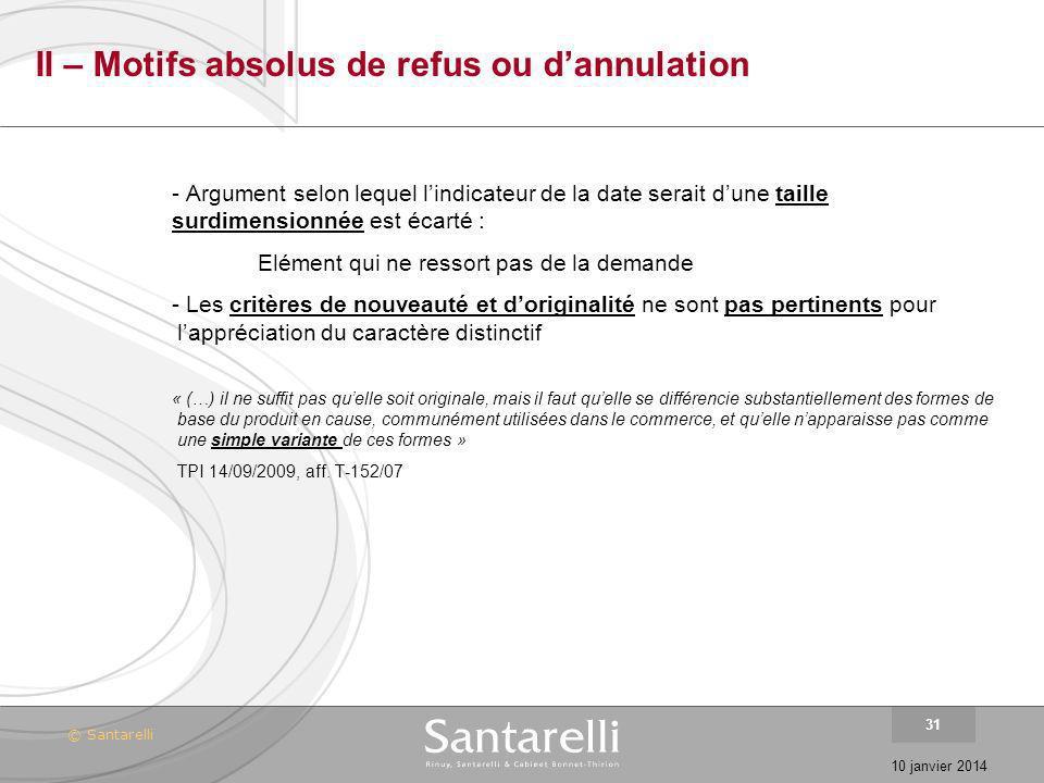 © Santarelli 10 janvier 2014 31 II – Motifs absolus de refus ou dannulation - Argument selon lequel lindicateur de la date serait dune taille surdimen
