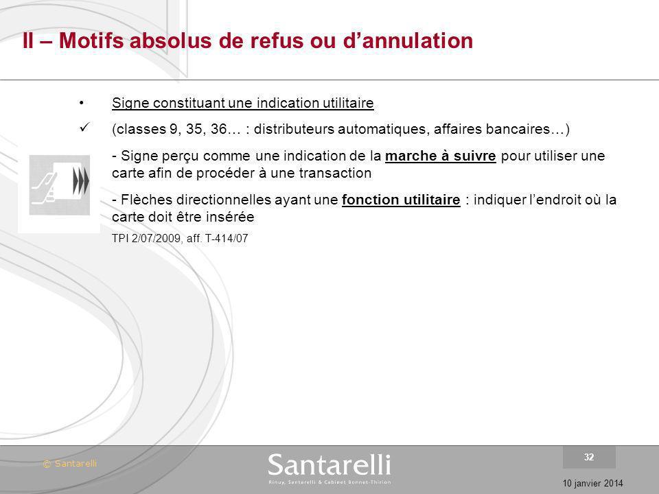 © Santarelli 10 janvier 2014 32 II – Motifs absolus de refus ou dannulation Signe constituant une indication utilitaire (classes 9, 35, 36… : distribu