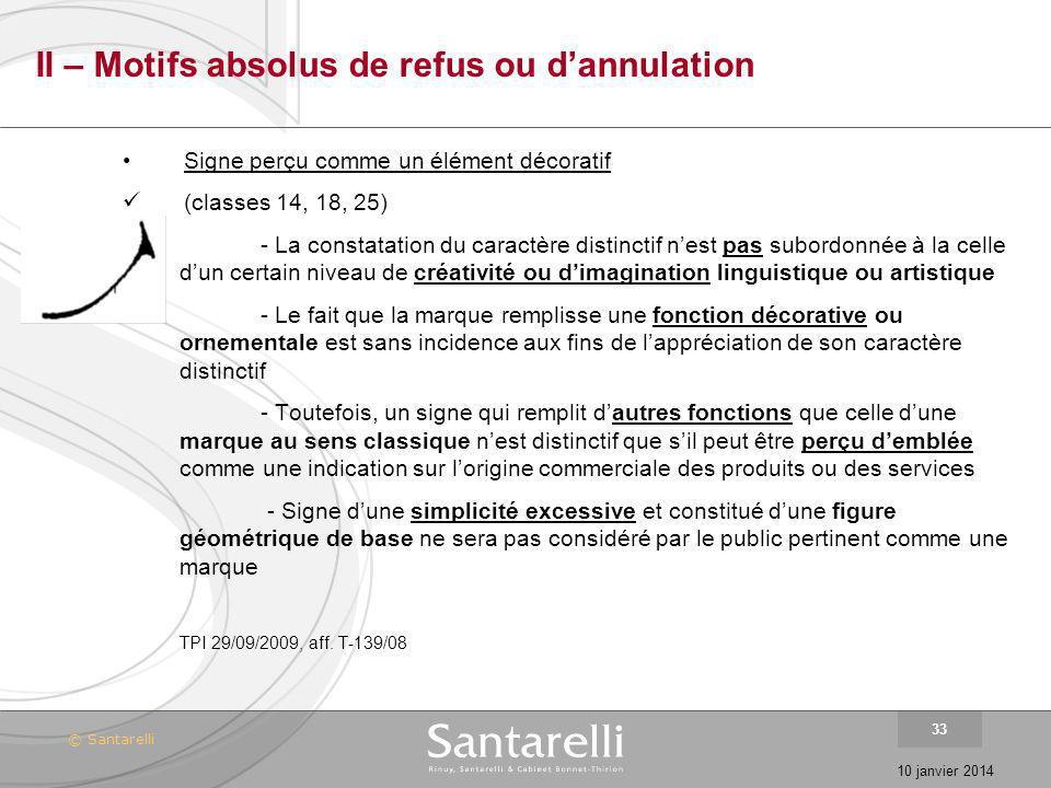 © Santarelli 10 janvier 2014 33 II – Motifs absolus de refus ou dannulation Signe perçu comme un élément décoratif (classes 14, 18, 25) - La constatat