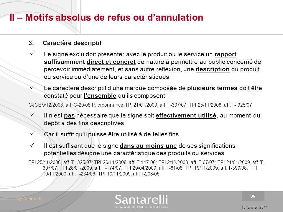 © Santarelli 10 janvier 2014 36 II – Motifs absolus de refus ou dannulation 3.Caractère descriptif Le signe exclu doit présenter avec le produit ou le