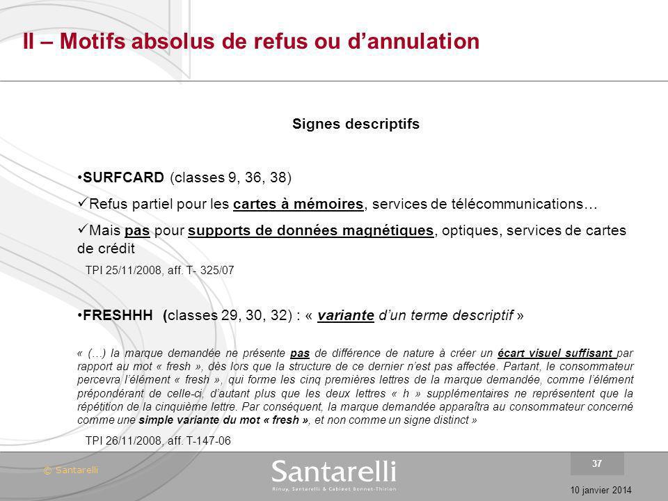 © Santarelli 10 janvier 2014 37 II – Motifs absolus de refus ou dannulation Signes descriptifs SURFCARD (classes 9, 36, 38) Refus partiel pour les car