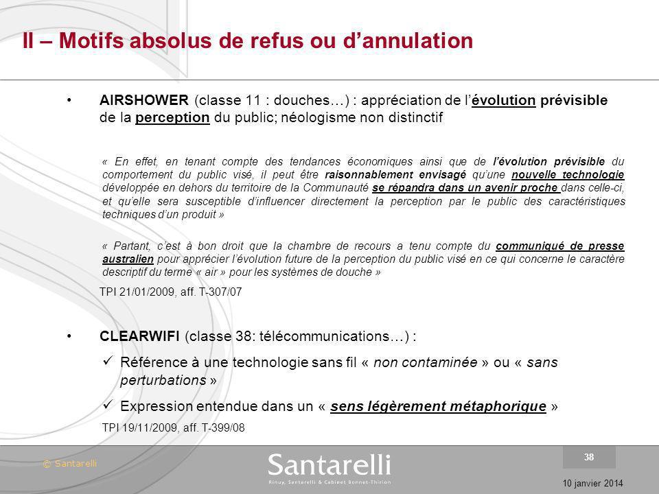 © Santarelli 10 janvier 2014 38 II – Motifs absolus de refus ou dannulation AIRSHOWER (classe 11 : douches…) : appréciation de lévolution prévisible d