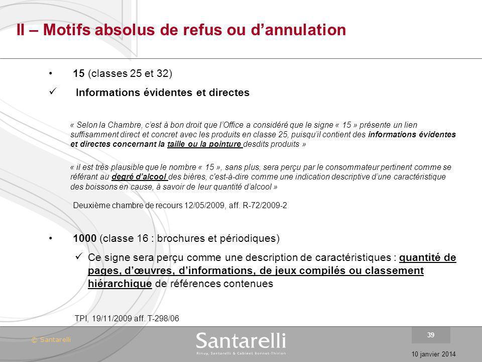 © Santarelli 10 janvier 2014 39 II – Motifs absolus de refus ou dannulation 15 (classes 25 et 32) Informations évidentes et directes « Selon la Chambr
