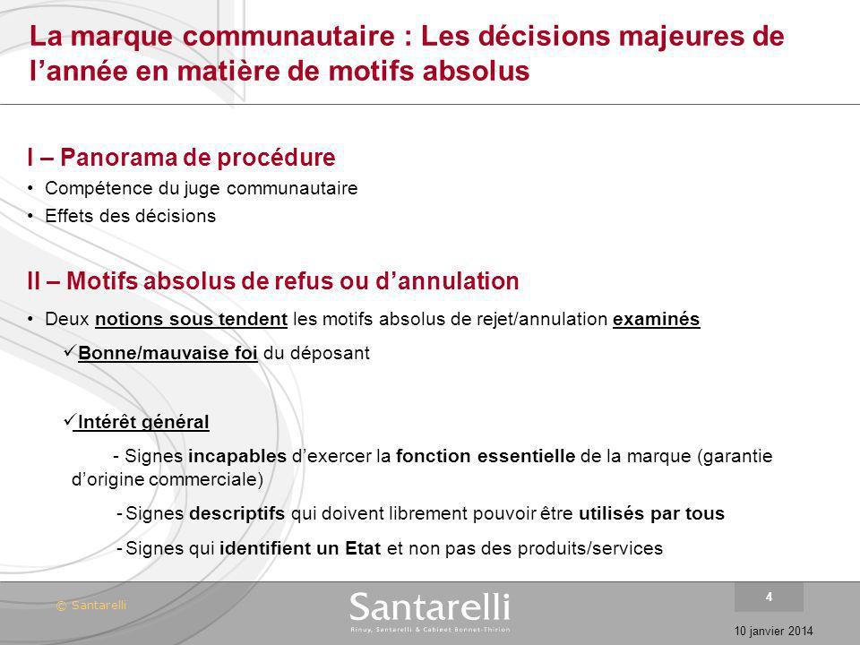 © Santarelli 10 janvier 2014 4 La marque communautaire : Les décisions majeures de lannée en matière de motifs absolus I – Panorama de procédure Compé