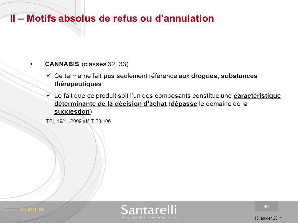 © Santarelli 10 janvier 2014 40 II – Motifs absolus de refus ou dannulation CANNABIS (classes 32, 33) Ce terme ne fait pas seulement référence aux dro