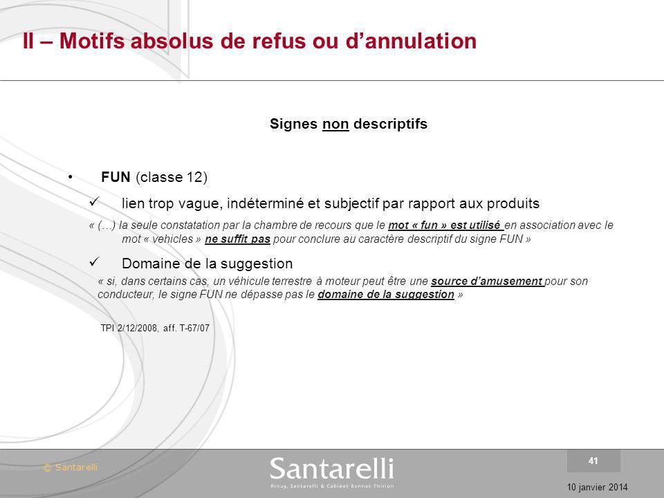 © Santarelli 10 janvier 2014 41 II – Motifs absolus de refus ou dannulation Signes non descriptifs FUN (classe 12) lien trop vague, indéterminé et sub
