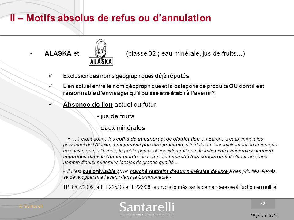 © Santarelli 10 janvier 2014 42 II – Motifs absolus de refus ou dannulation ALASKA et(classe 32 ; eau minérale, jus de fruits…) Exclusion des noms géo
