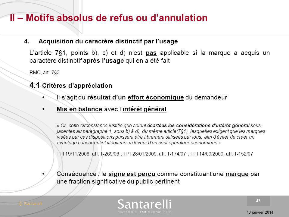 © Santarelli 10 janvier 2014 43 II – Motifs absolus de refus ou dannulation 4.Acquisition du caractère distinctif par lusage Larticle 7§1, points b),