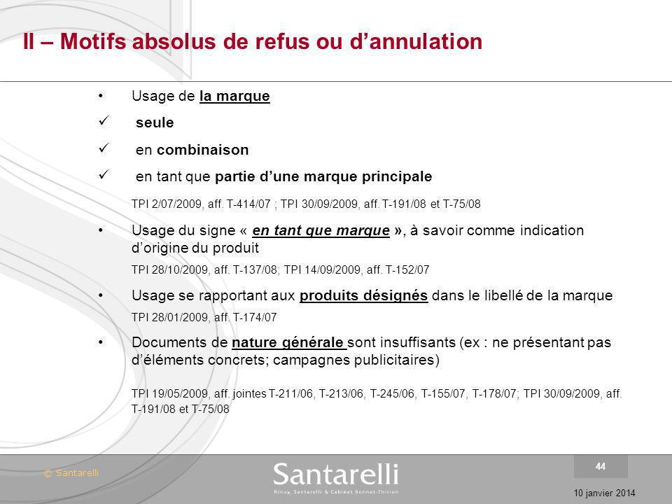 © Santarelli 10 janvier 2014 44 II – Motifs absolus de refus ou dannulation Usage de la marque seule en combinaison en tant que partie dune marque pri
