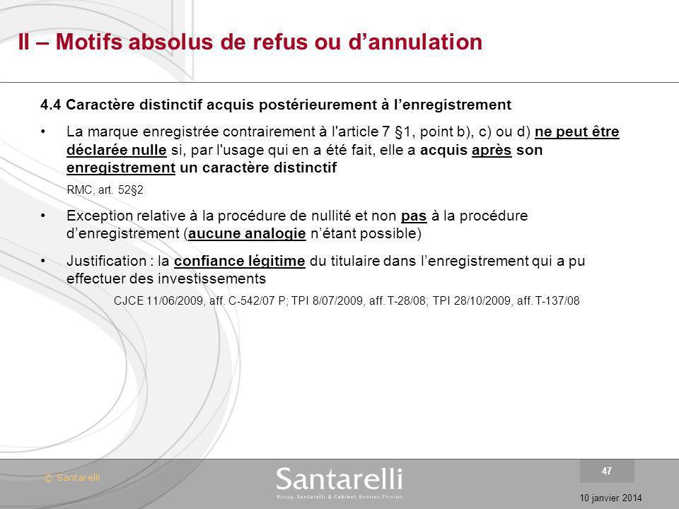 © Santarelli 10 janvier 2014 47 II – Motifs absolus de refus ou dannulation 4.4 Caractère distinctif acquis postérieurement à lenregistrement La marqu