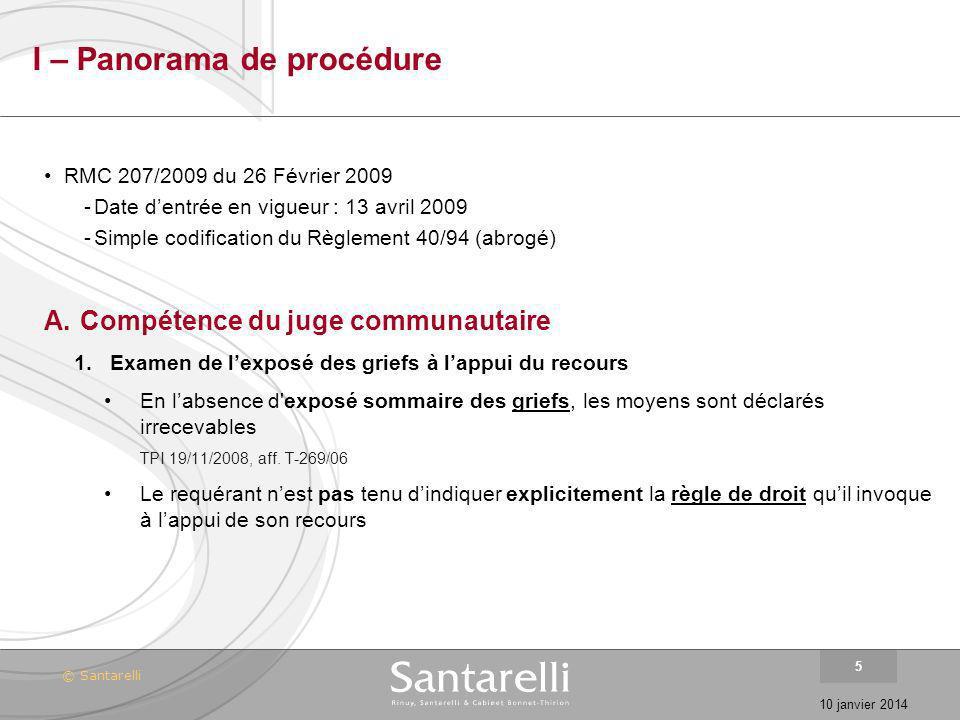 © Santarelli 10 janvier 2014 5 I – Panorama de procédure RMC 207/2009 du 26 Février 2009 -Date dentrée en vigueur : 13 avril 2009 -Simple codification