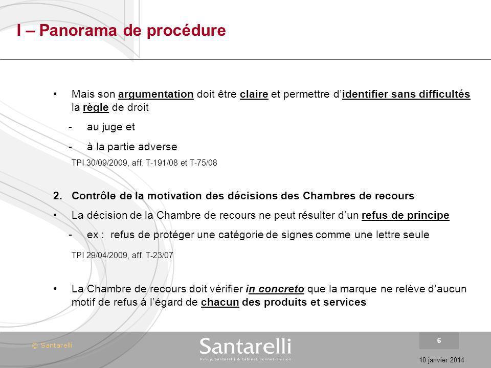 © Santarelli 10 janvier 2014 6 I – Panorama de procédure Mais son argumentation doit être claire et permettre didentifier sans difficultés la règle de