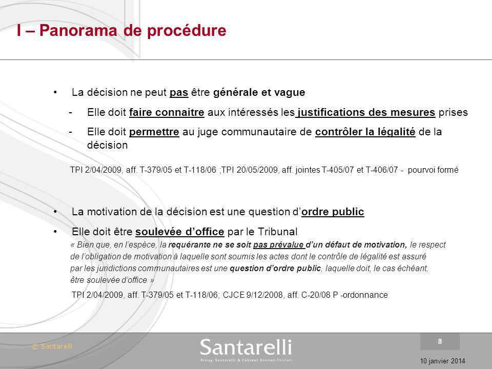 © Santarelli 10 janvier 2014 8 I – Panorama de procédure La décision ne peut pas être générale et vague -Elle doit faire connaitre aux intéressés les
