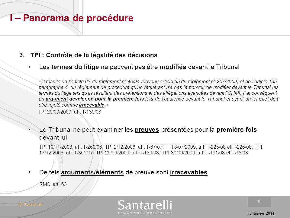 © Santarelli 10 janvier 2014 9 I – Panorama de procédure 3.TPI : Contrôle de la légalité des décisions Les termes du litige ne peuvent pas être modifi