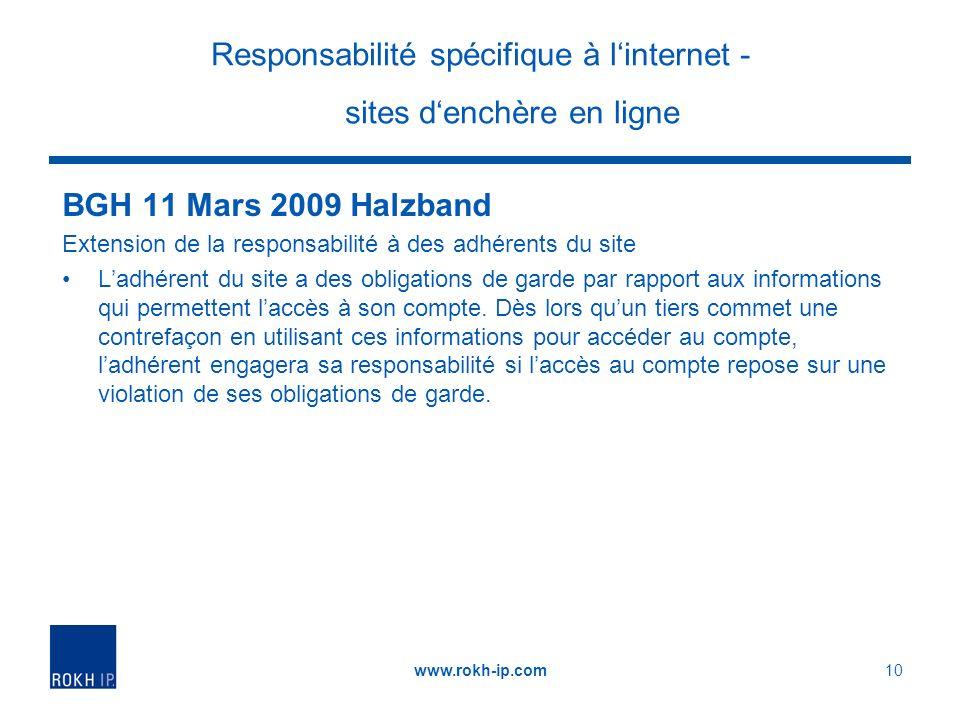 Responsabilité spécifique à linternet - sites denchère en ligne BGH 11 Mars 2009 Halzband Extension de la responsabilité à des adhérents du site Ladhérent du site a des obligations de garde par rapport aux informations qui permettent laccès à son compte.
