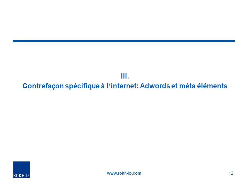III. Contrefaçon spécifique à linternet: Adwords et méta éléments www.rokh-ip.com12