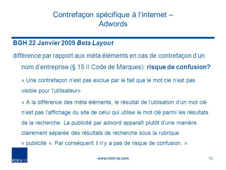 Contrefaçon spécifique à linternet – Adwords BGH 22 Janvier 2009 Beta Layout différence par rapport aux méta éléments en cas de contrefaçon dun nom dentreprise (§ 15 II Code de Marques): risque de confusion.