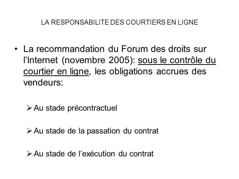 LA RESPONSABILITE DES COURTIERS EN LIGNE La recommandation du Forum des droits sur lInternet (novembre 2005): sous le contrôle du courtier en ligne, l