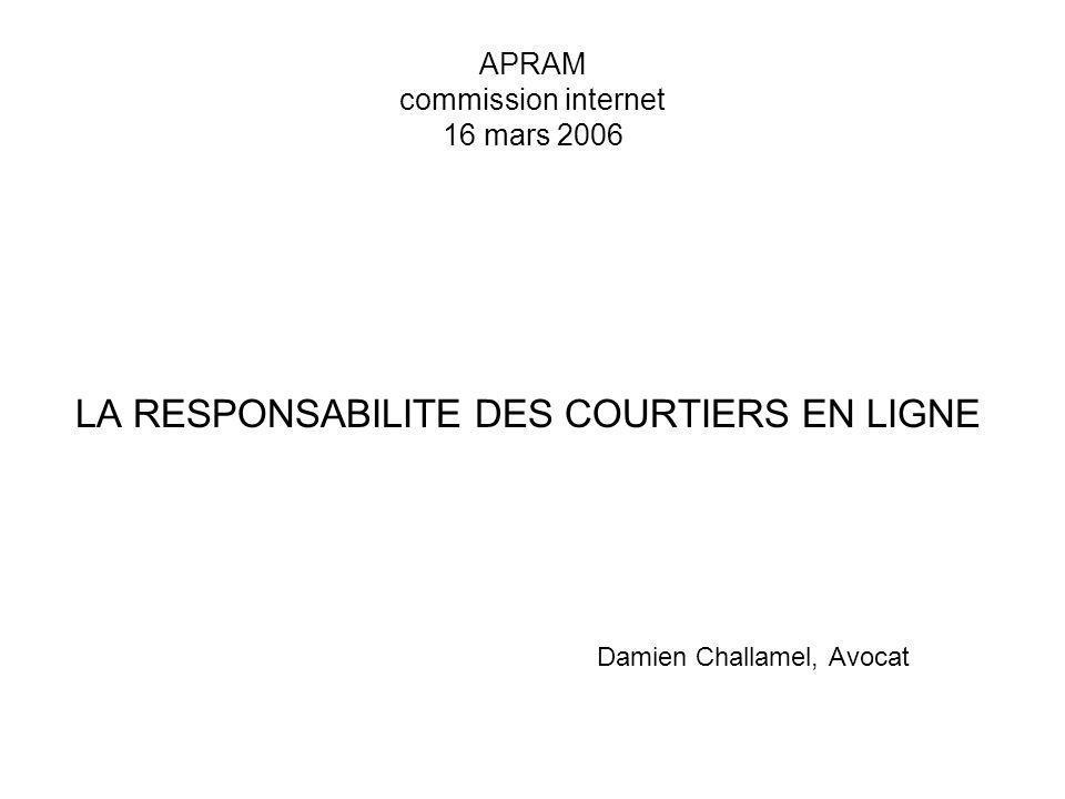 La responsabilité des sites de courtage en ligne APRAM commission internet 16 mars 2006 LA RESPONSABILITE DES COURTIERS EN LIGNE Damien Challamel, Avo