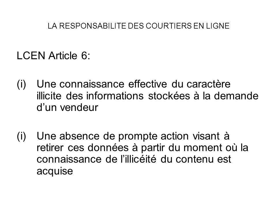 LA RESPONSABILITE DES COURTIERS EN LIGNE LCEN Article 6: (i)Une connaissance effective du caractère illicite des informations stockées à la demande du