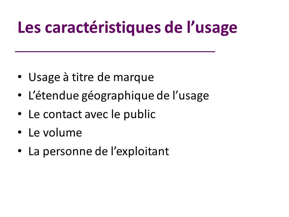 Les caractéristiques de lusage Usage à titre de marque Létendue géographique de lusage Le contact avec le public Le volume La personne de lexploitant