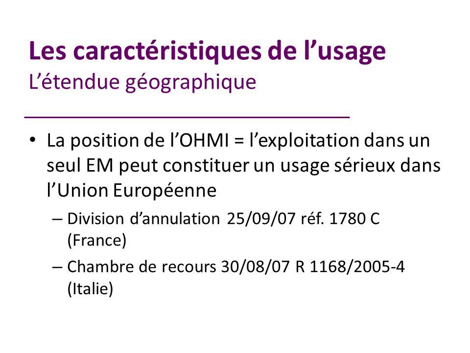 Les caractéristiques de lusage Létendue géographique La position de lOHMI = lexploitation dans un seul EM peut constituer un usage sérieux dans lUnion Européenne – Division dannulation 25/09/07 réf.