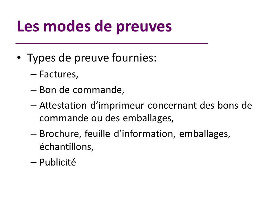 Les modes de preuves Types de preuve fournies: – Factures, – Bon de commande, – Attestation dimprimeur concernant des bons de commande ou des emballages, – Brochure, feuille dinformation, emballages, échantillons, – Publicité