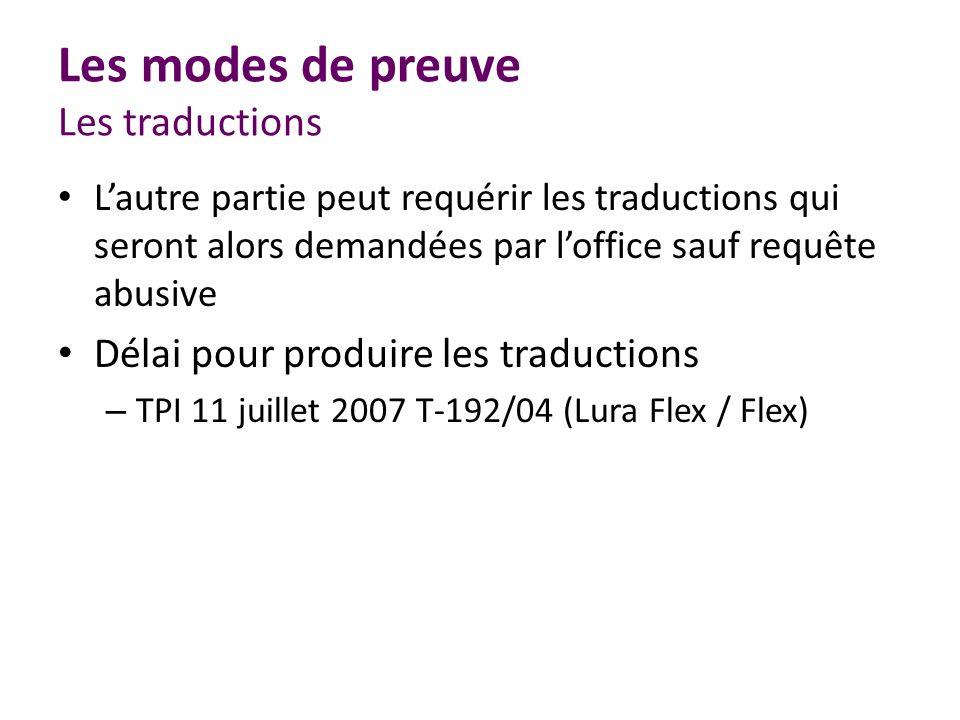 Les modes de preuve Les traductions Lautre partie peut requérir les traductions qui seront alors demandées par loffice sauf requête abusive Délai pour produire les traductions – TPI 11 juillet 2007 T-192/04 (Lura Flex / Flex)