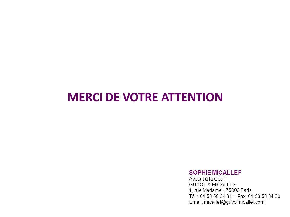 MERCI DE VOTRE ATTENTION SOPHIE MICALLEF Avocat à la Cour GUYOT & MICALLEF 1, rue Madame - 75006 Paris Tél.: 01 53 58 34 34 – Fax: 01 53 58 34 30 Email: micallef@guyotmicallef.com