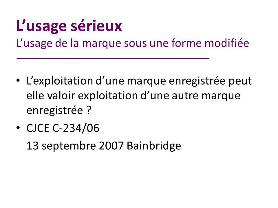 Lusage sérieux Lusage de la marque sous une forme modifiée Lexploitation dune marque enregistrée peut elle valoir exploitation dune autre marque enregistrée .
