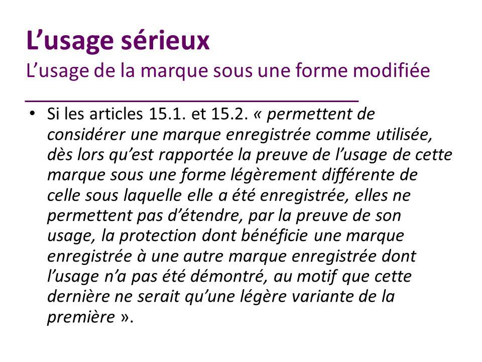 Lusage sérieux Lusage de la marque sous une forme modifiée Si les articles 15.1.