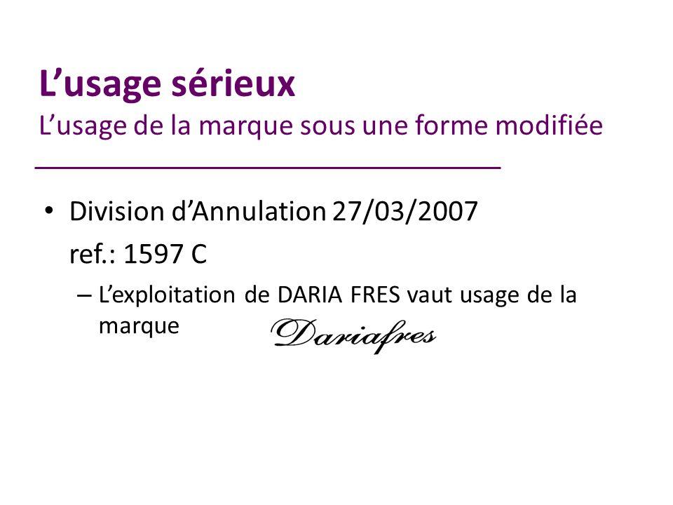 Lusage sérieux Lusage de la marque sous une forme modifiée Division dAnnulation 27/03/2007 ref.: 1597 C – Lexploitation de DARIA FRES vaut usage de la marque