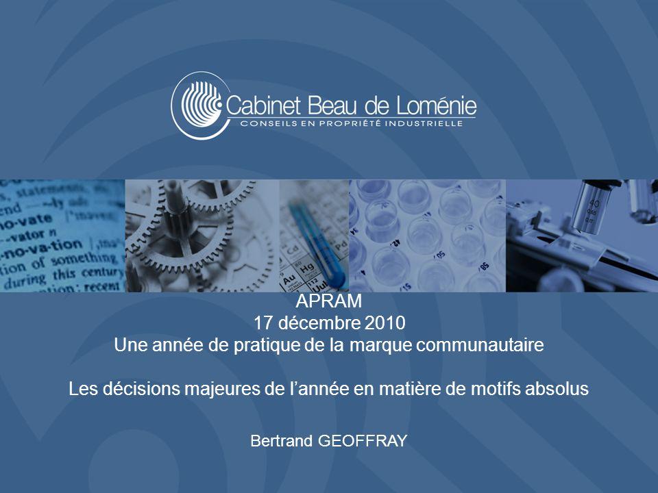 1 APRAM 17 décembre 2010 Une année de pratique de la marque communautaire Les décisions majeures de lannée en matière de motifs absolus Bertrand GEOFFRAY