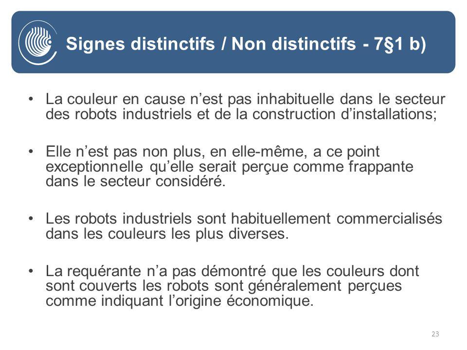 23 La couleur en cause nest pas inhabituelle dans le secteur des robots industriels et de la construction dinstallations; Elle nest pas non plus, en elle-même, a ce point exceptionnelle quelle serait perçue comme frappante dans le secteur considéré.
