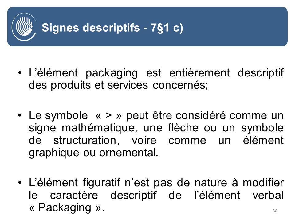 38 Lélément packaging est entièrement descriptif des produits et services concernés; Le symbole « > » peut être considéré comme un signe mathématique, une flèche ou un symbole de structuration, voire comme un élément graphique ou ornemental.
