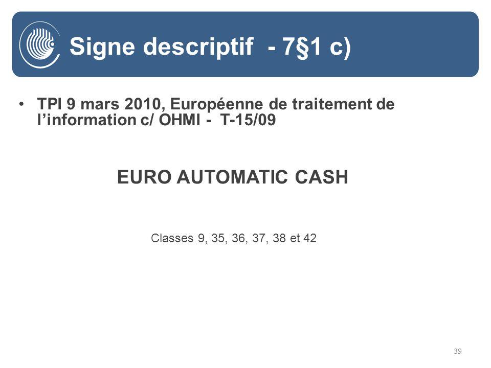 39 Signe descriptif - 7§1 c) TPI 9 mars 2010, Européenne de traitement de linformation c/ OHMI - T-15/09 EURO AUTOMATIC CASH Classes 9, 35, 36, 37, 38 et 42