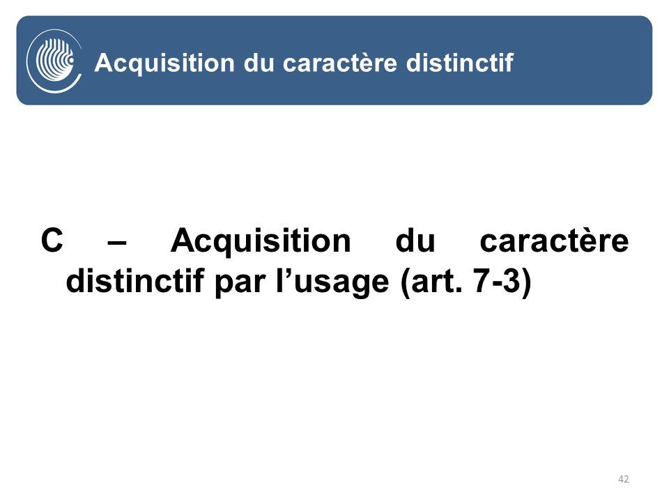 42 Acquisition du caractère distinctif C – Acquisition du caractère distinctif par lusage (art.