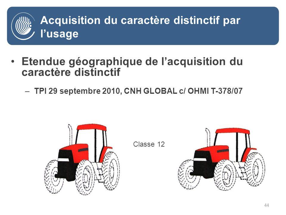 44 Etendue géographique de lacquisition du caractère distinctif –TPI 29 septembre 2010, CNH GLOBAL c/ OHMI T-378/07 - Classe 12 Acquisition du caractère distinctif par lusage