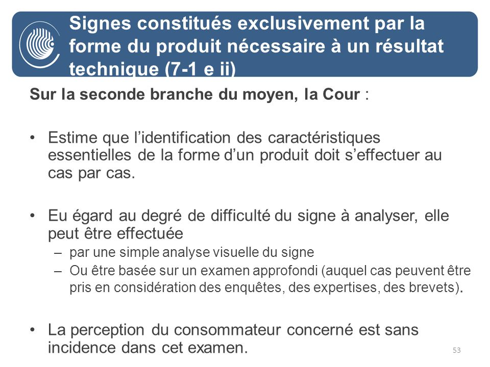 53 Sur la seconde branche du moyen, la Cour : Estime que lidentification des caractéristiques essentielles de la forme dun produit doit seffectuer au cas par cas.