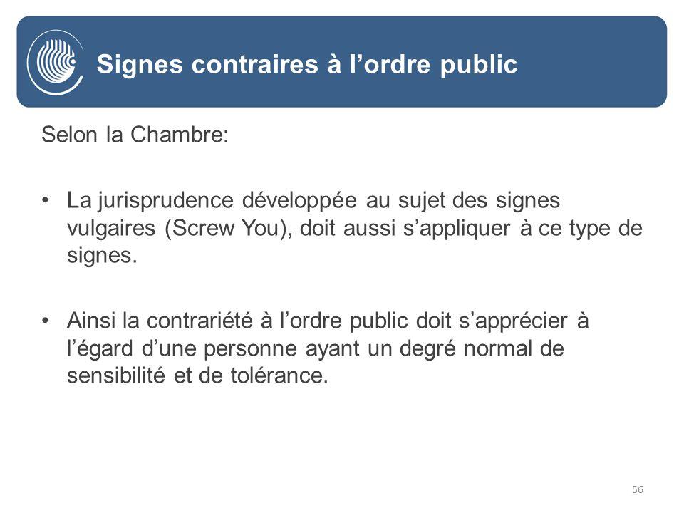 56 Selon la Chambre: La jurisprudence développée au sujet des signes vulgaires (Screw You), doit aussi sappliquer à ce type de signes.