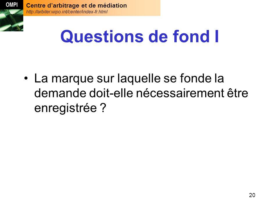 Centre darbitrage et de médiation http://arbiter.wipo.int/center/index-fr.html 20 Questions de fond I La marque sur laquelle se fonde la demande doit-